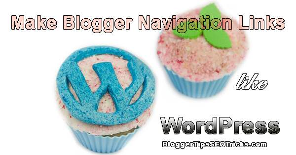 easy way to make blogger navigation links like WordPress blog