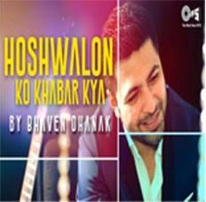 Hoshwalon Ko Khabar Kya - Bhaven Dhanak