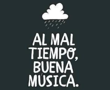 Al mal tiempo...