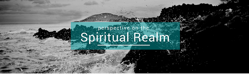 Perspective on the Spiritual Realm