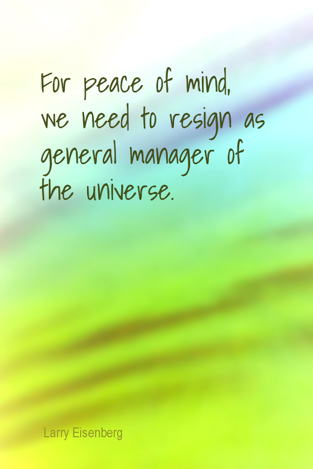 visual quote - image quotation for Releasing - For peace of mind, we need to resign as general manager of the universe. - Larry Eisenberg