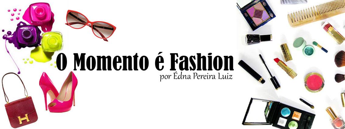 O Momento é fashion