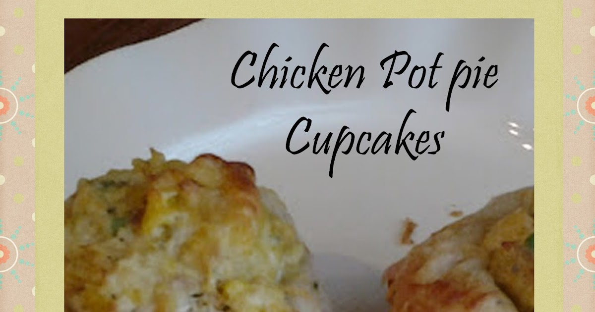 Gloriously Made: Chicken Pot Pie Cupcakes