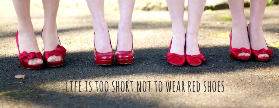 (life is too short not to) wear red shoes