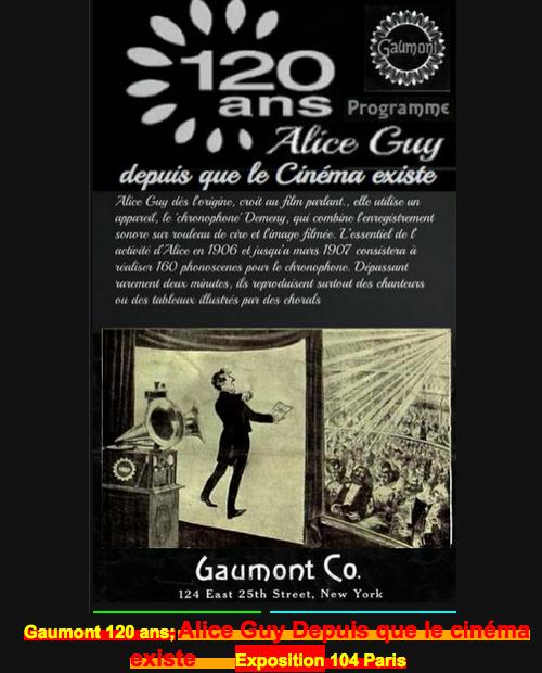 Gaumont 120 ans; Alice Guy depuis que le cinéma existe Exposition 104-Paris