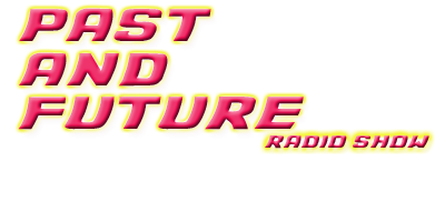Past and Future Radio Show