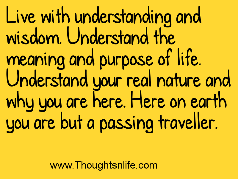 Thoughtsandlife: Live with understanding and wisdom.