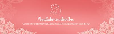Info Kontes - Kontes #HAdiahMeUntukIbu Berhadiah Uang tunai 1 juta