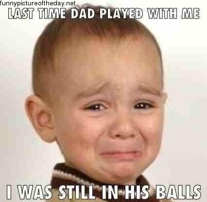 Sad kid funny dad balls played