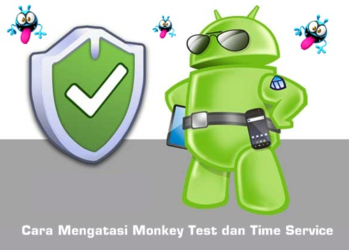 mengatasi monkey test dan time service di Android