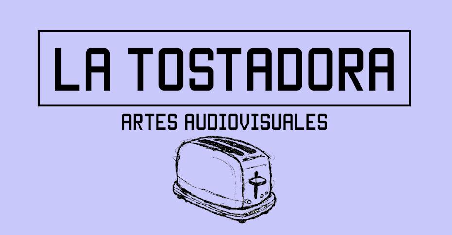 LA TOSTADORA ::: [videoarte - experimental]