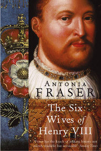 Book review the six wives of henry viii by antonia fraser