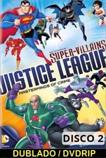 Assistir DC Super Vilões Liga da Justiça Mentores do Crime Disco 02 Dublado 2014