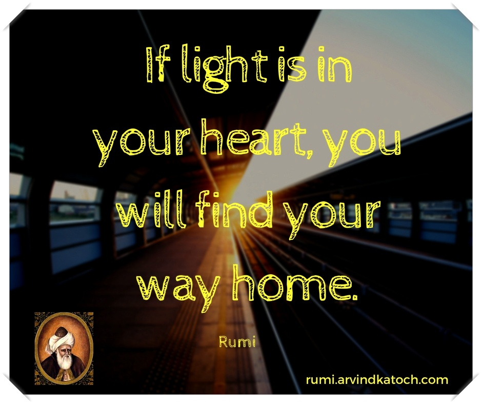 If Light Is In Your Heart You Will Find Your Way Home Rumi Quote