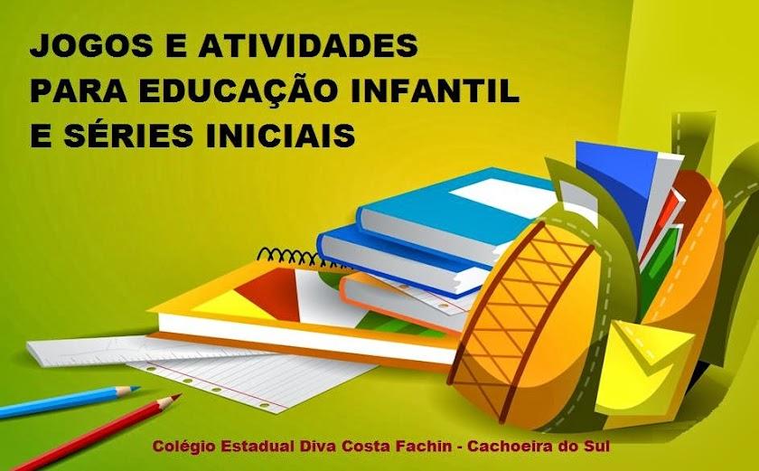 JOGOS E ATIVIDADES PARA EDUCAÇÃO INFANTIL E SÉRIES INICIAIS