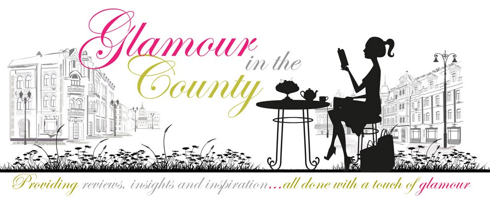 Glamour in the County:Reviews, Insights and Inspiration