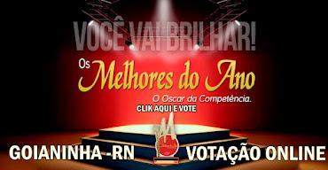 VOTE NOS MELHORES DO ANO DE GOIANINHA-RN