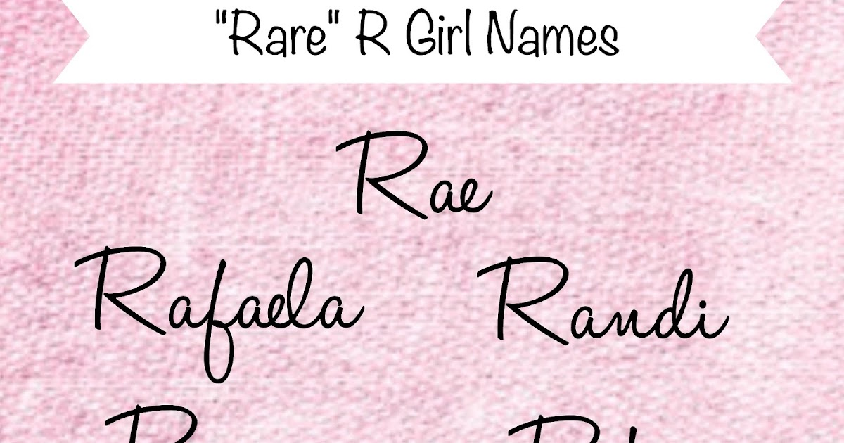 Rens Baby Name Blog Rare R Girl Names