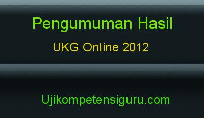 Pengumuman Hasil UKG Online 2012