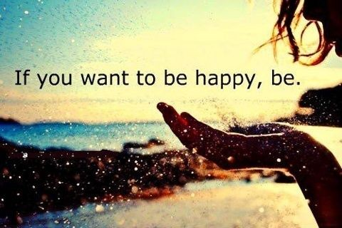 Be happy in your life but how
