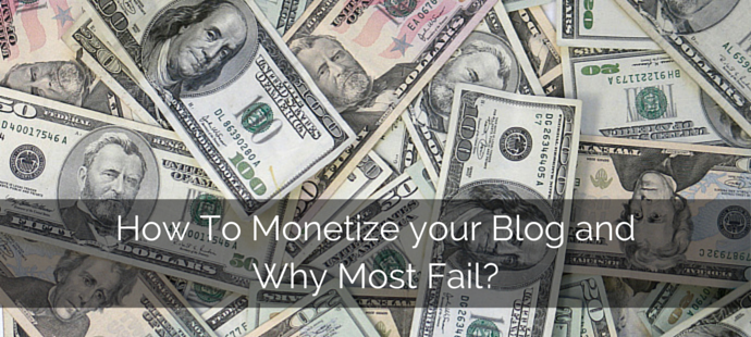 How To Monetize your Blog and Why Most Fail?