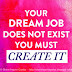 Your Dream Job does not Exist, You Must Create It