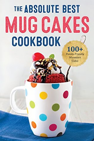 The Absolute Best Mug Cake Cookbook