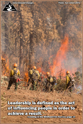 Leadership is defined as the act of influencing people in order to achieve a result. –Leading in the Wildland Fire Service, page 13