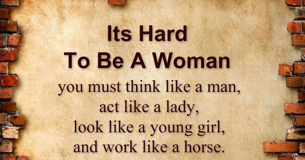 Awesome Quotes: Its Hard To Be A Woman