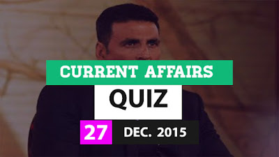 Current Affairs Quiz 27 December 2015