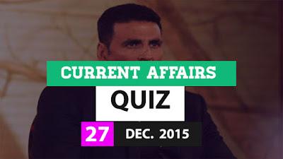 Current Affairs Quiz 27 December 2015