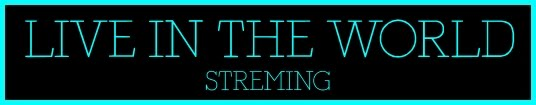 LIVE IN THE WORLD - STREAMING