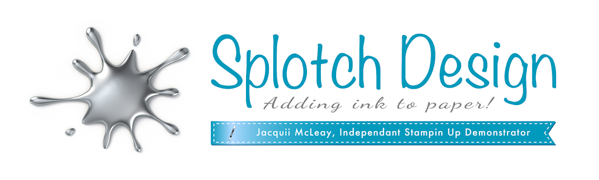 Splotch Design - Jacquii McLeay Independent Stampin' Up! Demonstrator