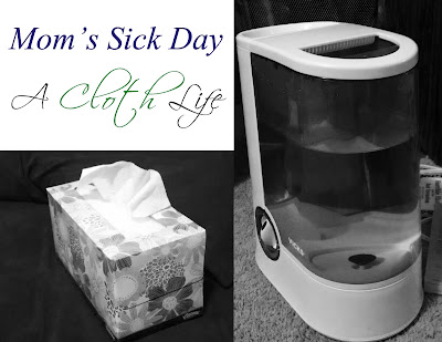 A Cloth Life: Mom's Sick Day We joke that mom's don't get sick days, but sometimes we really deserve it.