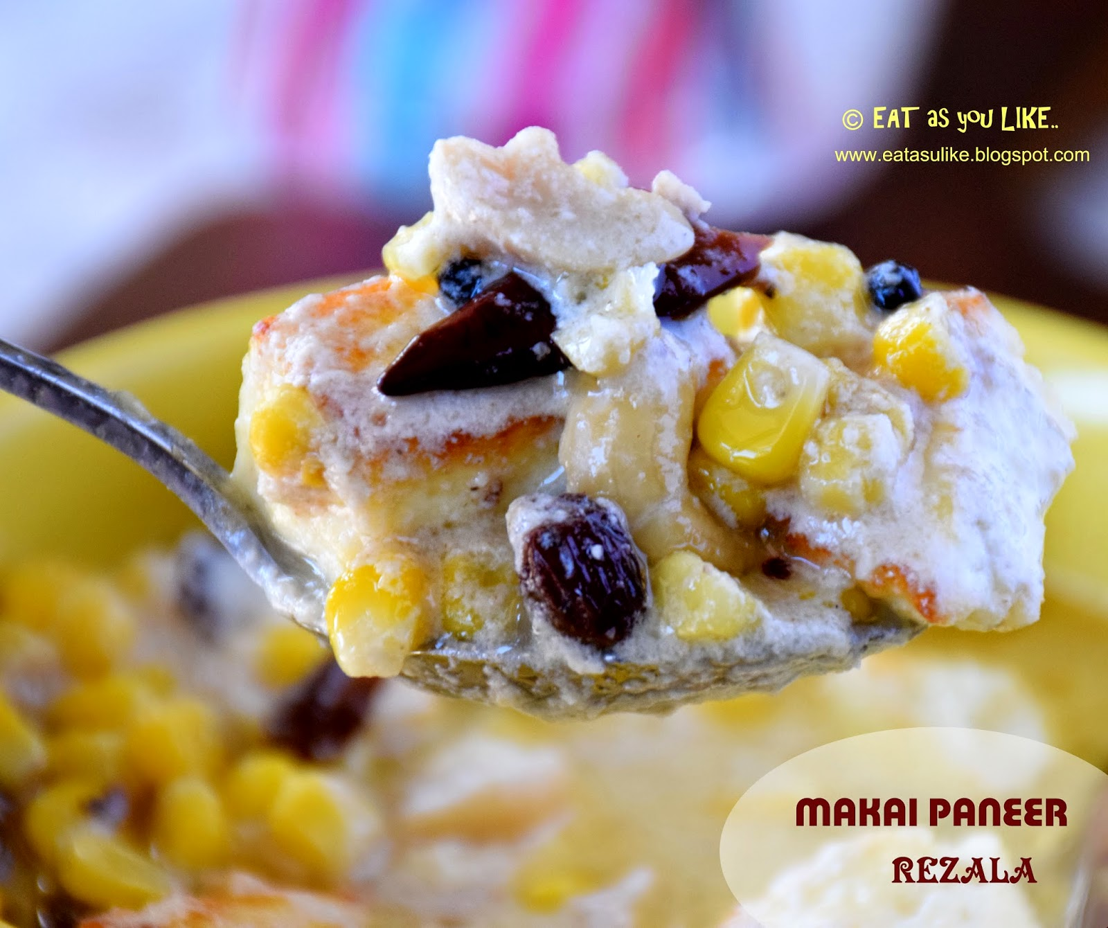 http://eatasulike.blogspot.com.au/2014/09/makai-paneer-rezala.html