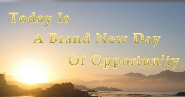 Today Is A Brand New Day Of Opportunity