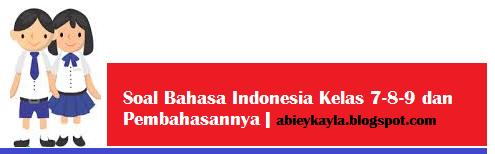 Download Soal UAS Bahasa Indonesia Kelas 7 8 9 SMP disertai Pembahasan Lengkap untuk UAS TP.2015/2016