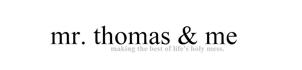 mr. thomas & me