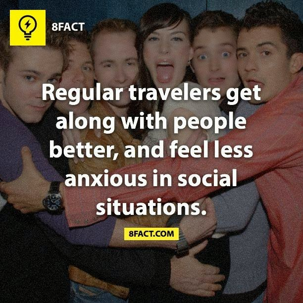 Regular travelers get along with people better , and fee less anxious in social situations.