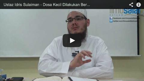 Ustaz Idris Sulaiman – Dosa Kecil Dilakukan Berulang Kali Menjadi Dosa Besar