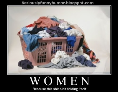 Women - Because this shit ain't folding itself