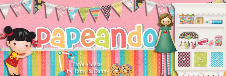 ♥ ♥ Papeando - Idéias e PAP by Tamy e Danny ♥ ♥