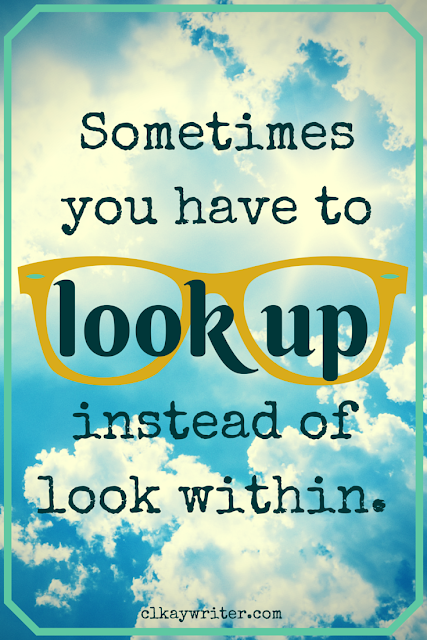 "www.clkaywriter.com | C. L. Kay | ""Sometimes you have to look up instead of look within."" --CLK"