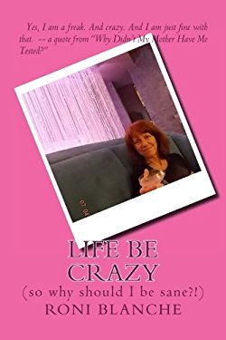 "My newest book of reality writing ""Life Be Crazy (so why should I be sane?!)"""