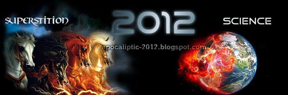 2012 sfarsitul lumii - Apocaliptic 2012
