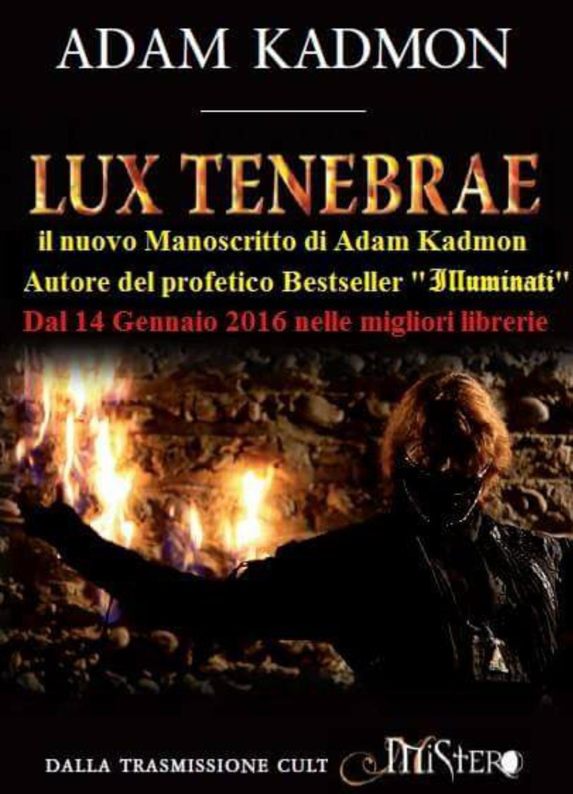 """Nuovo bestseller scritto da Adam Kadmon """"Lux Tenebrae (il volto occulto del Nuovo Ordine Mondiale)"""""""