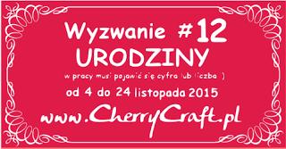 http://cherrycraftpl.blogspot.com/2015/11/wyzwanie-12-urodziny.html