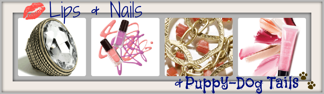 Lips & Nails & Puppy-Dog Tails