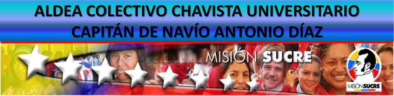 ALDEA  COLECTIVO CHAVISTA UNIVERSITARIO CAPITAN DE NAVÍO ANTONIO DIAZ  MISIÓN SUCRE
