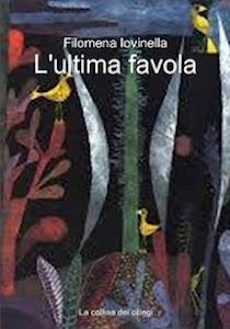 'L'ultima favola' di Filomena Iovinella edito da La collina dei ciliegi nella collana Era.